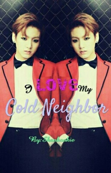 I Love My Cold Neighbor [Jungkook Fanfic]