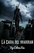 La Caída Del Guardián  by OdizaFan