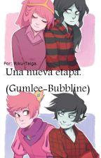 Una nueva etapa. (Gumlee - Bubbline) by Riku-Taiga