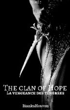The Clan of Hope : La Vengeance des Ténèbres by BiankaHeaven