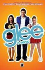 """""""Glee - O Início"""" by Oliv3rQu33n"""