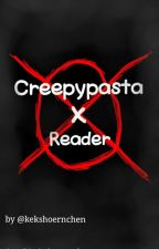 Creepypasta x Reader by kekshoernchen