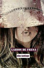 LABIOS DE FRESA by alba281075