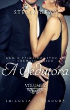 A Sedutora - Vol. II( Trilogia A Tentadora - DISPONÍVEL NA AMAZON)  by PattriziaStella