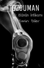 TOZDUMAN  /  BİR ÖLÜNÜN İNTİKAMI (TAMAMLANDI) by EminDilerr