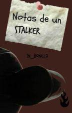 Notas de un Stalker  by IngridBj
