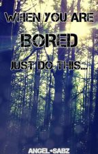When You Are Just Bored Do This... by AngelandSabz
