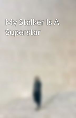 My Stalker Is A Superstar by callmeleah