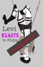 Levi Reacts to Ships (Reality Edition) by SmartRose14