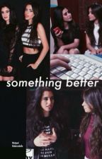 Something better - camren by biebercabello