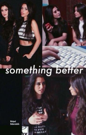 Something better - camren