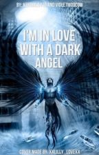 I'm inlove with a Dark Angel by keegirl0416