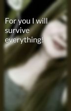 For you I will survive everything! by Dixonsgurl