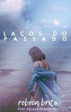 Laços do Passado (COMPLETO) by shalleymoon