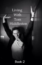 Living With Tom Hiddleston (Book: 2) by HailTheFreakShow