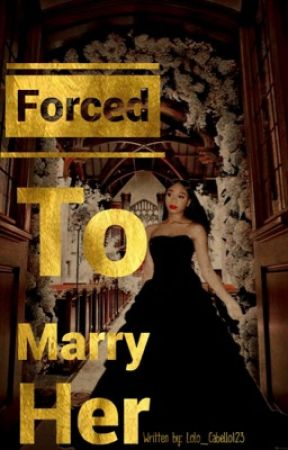 Force To Marry Her Normani/You Fifth Harmony Fanfic by Lolo_Cabello123