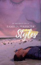 De sirviente en la familia perfecta: Los Styles |Larry Stylinson| by Nialler_black17