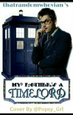 My Fathers A Timelord by follow_tylersfrenn