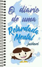 O Diario De Uma Retardada Mental  by UnicornioEt