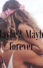 Maybe? Maybe forever..(MAJOR SLOW UPDATES ☹) by Lollianna
