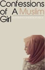 Confessions of a Muslim Girl by LoveUnconditionally