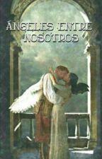 Ángeles Entre Nosotros [Libro 1] by GabrielaMedinaNS