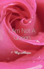 I Am Not A Queen - Reign by AlyssatheUnicorn010