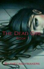 The Dead Girl: Book 1 by thecandymakers