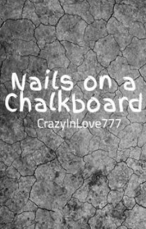 Nails on a Chalkboard by CrazyInLove777