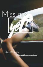 Miss Me Yet? by OhWaitNevermind