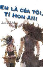 [ Gale ] EM LÀ CỦA TÔI, TÍ HON À!!! by Luna_Hakushaku