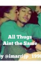 All Thugs Aint The Same [ Book 1 ] by imarrijp_1998