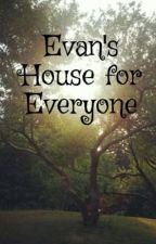 Evan's House for Everyone by Jade221