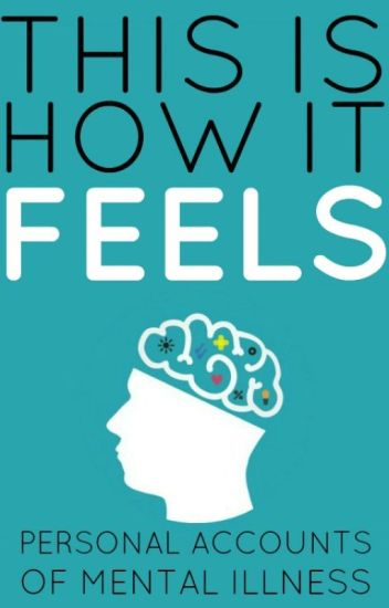 This is How it Feels: Personal Accounts of Mental Illness