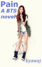 Pain (A BTS novel)~Slow Update~ by kyawaj