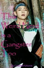 This Weird Nerd is a Gangster Too (Completed) by CristineIsMyName
