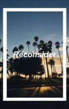 Reconsider by ItsOkayFren