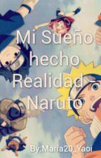 Mi sueño hecho Realidad //Naruto// by _MC19_