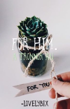 for him.   ~A Tronnor Fic~ by -lovelybix