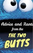 ADVICE AND RANTS FROM THE TWO BUTTS by TheTwoDemonicButts