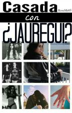 Casada con,¿Jauregui?  [Camren Fanfic] by lernsmilexx