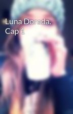 Luna Dorada. Cap 1 by epalemichi
