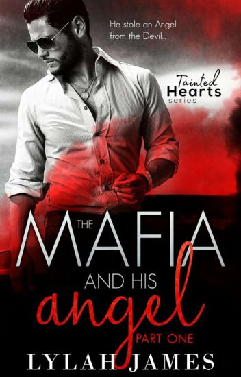 The Mafia And His Angel (Tainted Hearts, #1,2&3)