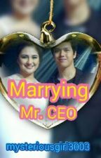 Marrying Mr. CEO by mysteriousgirl3003