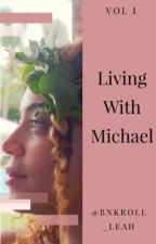 Living With Michael (Completed) (Edited) by bnkroll_leah