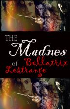 The Madness of Bellatrix Lestrange by Bellatrixxy
