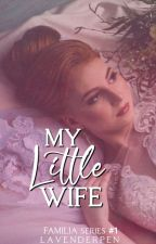 My Little Wife [Completed] - [[EDITING]] by LavenderMoonlight20