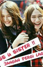 Miss U Sister!! Jangan Pergi Lagi?? by frieskabungsu