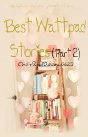 Best Wattpad Stories Part 2  ♥♥♥ by ChErRybLoSsom0623