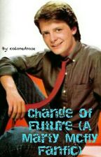 Change of Future (A Marty Mcfly Fanfic) by coloredrose
